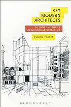 Key modern architects : 50 short histories of modern architecture