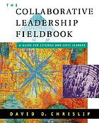 The collaborative leadership fieldbook : a guide for citizens and civic leaders