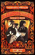 There's something happening here : the story of Buffalo Springfield : for what it's worth
