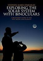 Stephen James O'Meara's Exploring the solar system with binoculars : a beginner's guide to the sun, moon, and planets