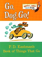 Go, dog, go! : P.D. Eastman's book of things that go.