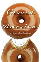 Glazed America : a history of the doughnut