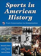 Sports in American history : from colonization to globalization