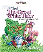 In search of the Great White Tiger : a story about following God
