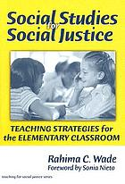 Social studies for social justice : teaching strategies for the elementary classroom