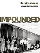 Impounded : Dorothea Lange and the censored images of Japanese American internment