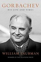 Gorbachev : his life and times