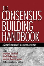 The consensus building handbook : a comprehensive guide to reaching agreement