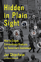 Hidden in plain sight : how to create extraordinary products for tomorrow's customers