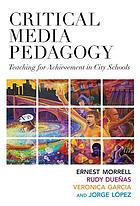 Critical media pedagogy : teaching for achievement in city schools