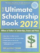 The ultimate scholarship book 2012 : billions of dollars in scholarships, grants and prizes