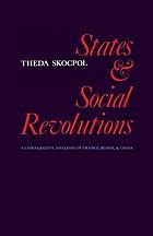 States and social revolutions : a comparative analysis of France, Russia, and China