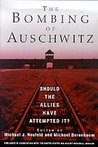 The bombing of Auschwitz : should the allies have attempted it?