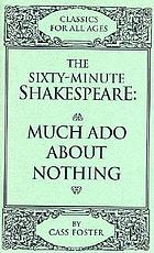 The sixty-minute Shakespeare--Much ado about nothing