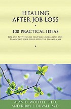 Healing after job loss : 100 practical ideas : tips and activities to help you understand and transcend your grief after the loss of a job