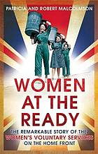 Women at the ready : the remarkable story of the Women's Voluntary Services on the Home Front