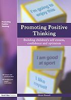 Promoting positive thinking : building children's self esteem, confidence and optimism