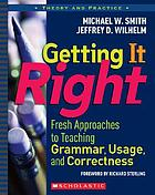 Getting it right : fresh approaches to teaching grammar, usage, and correctness