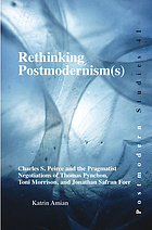 Rethinking postmodernism(s) : Charles S. Peirce and the pragmatist negotiations of Thomas Pynchon, Toni Morrison, and Jonathan Safran Foer