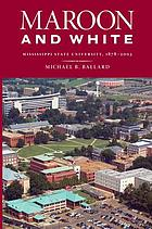 Maroon and white : Mississippi State University, 1878-2003
