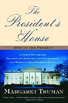 The president's house : a first daughter shares the history and secrets of the world's most famous home