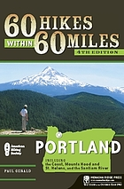 60 hikes within 60 miles, Portland : includes the coast, Mounts Hood and St. Helens, and the Columbia River Gorge