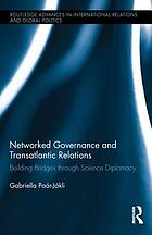 Networked governance and transatlantic relations : building bridges through science diplomacy