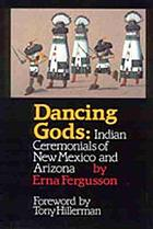 Dancing gods : Indian ceremonials of New Mexico and Arizona