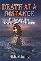 Death at a distance : the loss of the legendary USS Harder