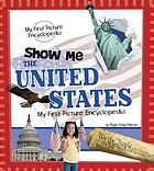 Show me the United States : my first picture encyclopedia