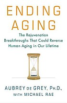 Ending aging : the rejuvenation breakthroughs that could reverse human aging in our lifetime