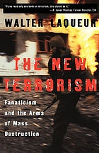 The new terrorism : fanaticism and the arms of mass destruction