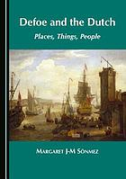 Defoe and the Dutch : places, things, people