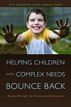 Helping children with complex needs bounce back : resilient therapy for parents and professionals