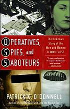 Operatives, spies, and saboteurs : the unknown story of the men and women of World War II's OSS