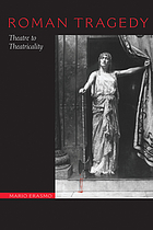Roman tragedy : theatre to theatricality