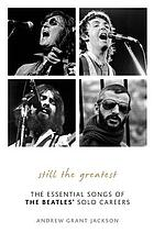Still the greatest : the essential songs of the Beatles' solo careers