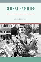 Global families : a history of Asian international adoption in America