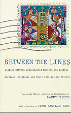 Between the lines : letters between undocumented Mexican and Central American immigrants and their families and friends