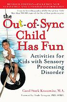 The out-of-sync child has fun : activities for kids with sensory processing disorder
