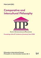 Comparative and intercultural philosophy : proceedings of the IIP Conference, Seoul, 2008