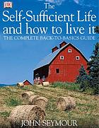 The self-sufficient life and how to live it : the complete back-to-basics guide