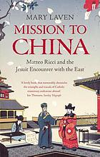 Mission to China : Matteo Ricci and the Jesuit encounter with the East