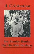 A Celebration for Stanley Kunitz : on his eightieth birthday.