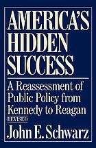 America's hidden success : a reassessment of public policy from Kennedy to Reagan