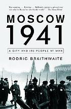 Moscow 1941 : a city and its people at war
