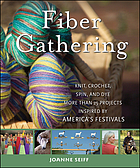 Fiber gathering : knit, crochet, spin and dye more than 25 projects inspired by America's festivals