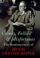 Crimes, follies and misfortunes : Hugh Trevor-Roper in conversation with Frank Johnson
