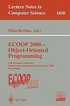 ECOOP 2000, object-oriented programming : 14th European conference, Sophia Antipolis and Cannes, France, June 12-16, 2000 : proceedings