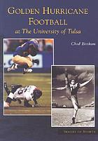 Golden Hurricane football : at the University of Tulsa